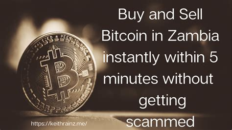 How do i easily buy and sell bitcoin? Buy and Sell Bitcoin in Zambia instantly — Keith Rainz