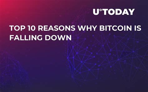 Bitcoin fell below $7,600 on thursday, moving closer to the lows the world's number one virtual currency reached in february. Top 10 Reasons Why Bitcoin Is Falling Down