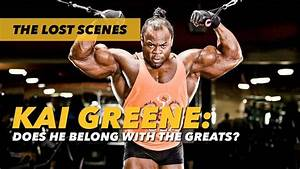 Does Kai Greene Belong With The Greats