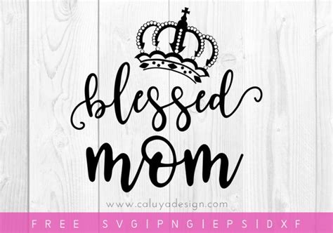 Download free svg cut files for cricut & silhouette cameo machines. Free Blessed Mom SVG, PNG, EPS & DXF by | Svg, Free svg, Dxf