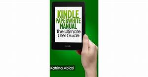 Kindle Paperwhite Manual  The Ultimate User Guide By
