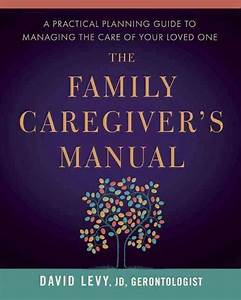 The Family Caregiver U0026 39 S Manual  A Practical Planning Guide