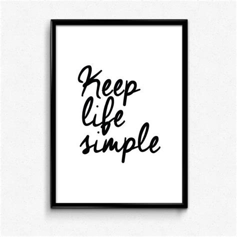 Quotes tend to be simplistic and easy to remember and they echo what is in our hearts. Printable 'Keep life simple' Typographic Quote Print. Inspirational poster by NiceType | Art ...