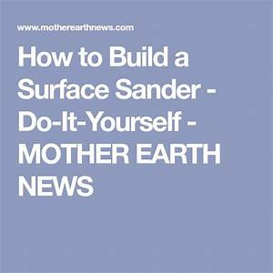 How To Build A Surface Sander