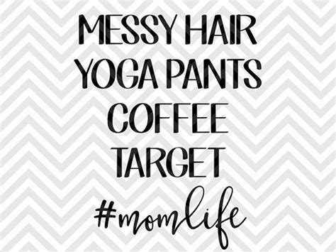 Svg files & cricut crafts. Messy Hair Yoga Pants Coffee Target Mom Life SVG file ...