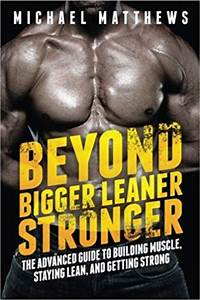Beyond Bigger Leaner Stronger  The Advanced Guide To