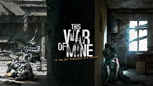 This War Of Mine Deals With The Real Consequences Of War