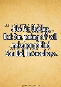 Joke For The Day  Dad  Son  Jacking Off Will Make You Go Blind Son  Dad  I U0026 39 M Over Here