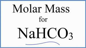 Molar Mass    Molecular Weight Of Nahco3   Sodium Hydrogen