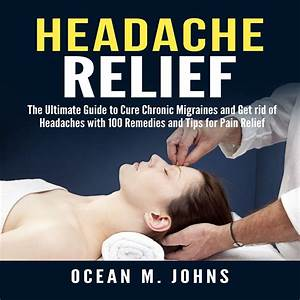 Headache Relief  The Ultimate Guide To Cure Chronic