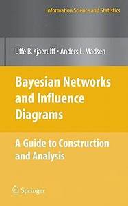 Bayesian Networks And Influence Diagrams A Guide To Construction And Analysis Information Science And Statistics