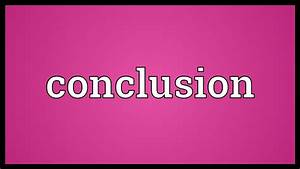 Conclusion Meaning - YouTube