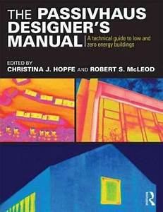 The Passivhaus Designer U0026 39 S Manual  A Technical Guide To Low
