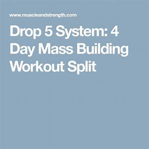 Drop 5 System  4 Day Mass Building Workout Split  With Images