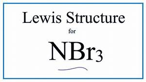 How To Draw The Lewis Dot Structure For Nbr3  Nitrogen
