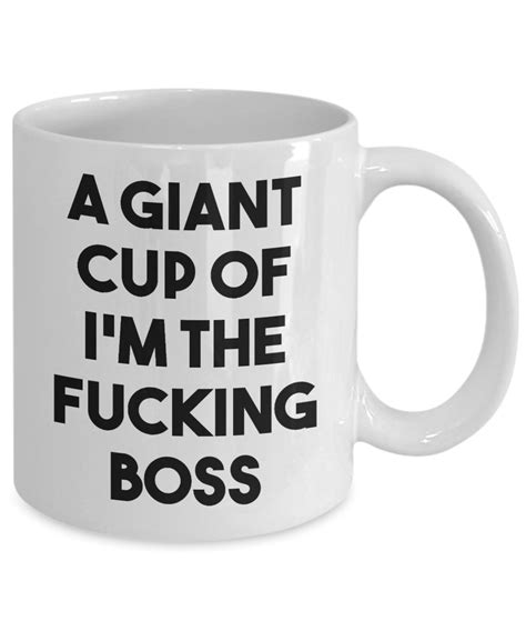 You'll receive email and feed alerts when new items arrive. A Giant Cup of I'm the Fucking Boss Mug Funny Gifts for Bosses Coffee - Cute But Rude