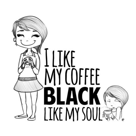 Let me guess black, no sugar. That would be me | Black like me, My coffee, I love coffee