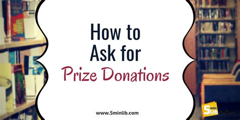 Asking for donations in a way that actually results in donations takes skill, creativity, and practice. 5 Minute Librarian: How Ask for Prize Donations
