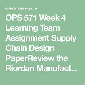 Ops 571 Week 4 Learning Team Assignment Supply Chain Design Paper